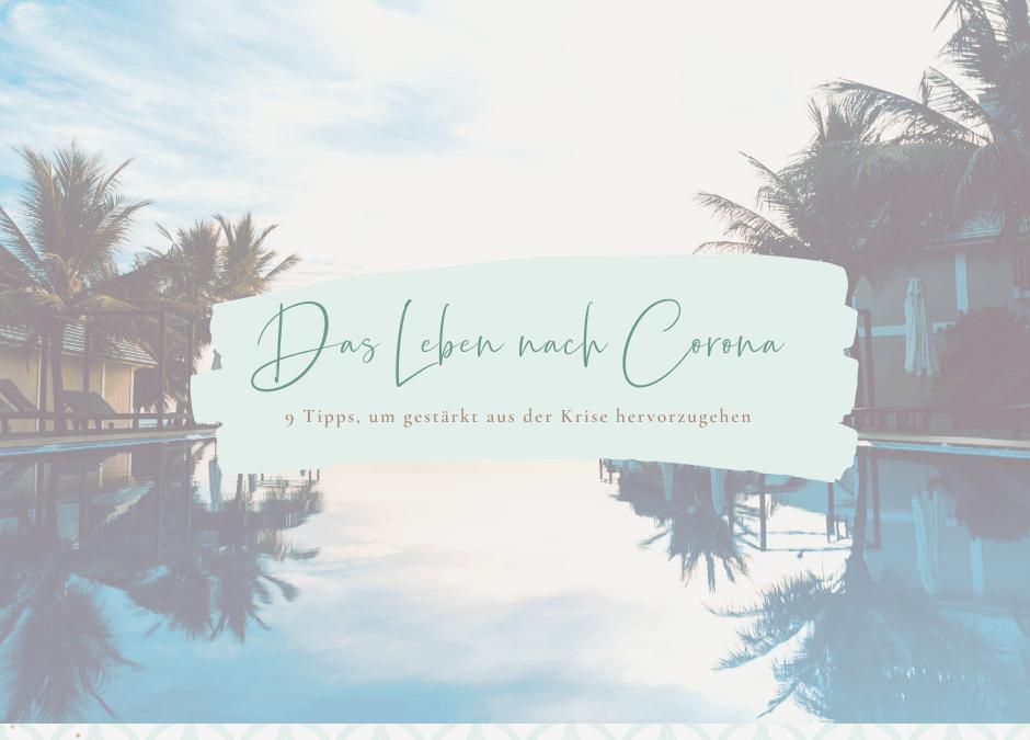 Das Leben nach Corona: 9 Dinge die du jetzt tun kannst, um gestärkt aus der Krise hervorzugehen